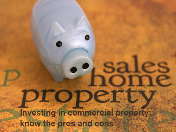 Investing in commercial property: know the pros and cons