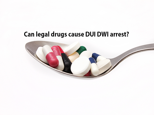 Can legal drugs cause DUI DWI arrest?